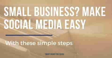 Small Business? Make Social Media Easy