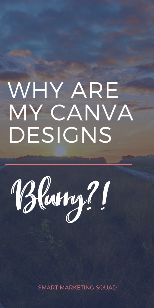 Why Are My Canva Design Downloads Blurry? | Smart Marketing